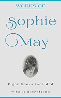 Works of Sophie May (Rebecca Sophie Clarke), Vol.1 (Illustrated): (Aunt Madge's Story, Captain Horace, Dotty Dimple At Her Grandmother's, Dotty Dimple ... Dimple At Play, etc...) (English Edition)
