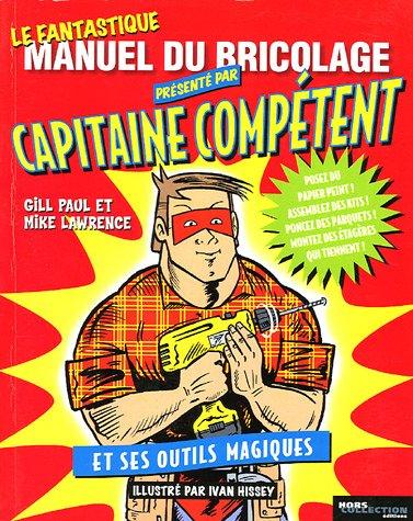 Le fantastique manuel du bricolage présenté par Capitaine Compétent et ses outils magiques