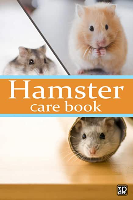 Hamster Care Book: Custom Personalized Fun Kid-Friendly Daily Hamster Log Book to Look After All Your Small Pet's Needs. Great For Recording Feeding, Water, Cleaning & Hamster Activities.