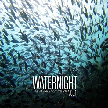 The BR Space Night Presents: Waternight Vol. 1