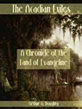 The Acadian Exiles : A Chronicle of the Land of Evangeline (Illustrated)