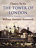 The Tower of London: A Historical Romance (Illustrated) (Classics To Go)
