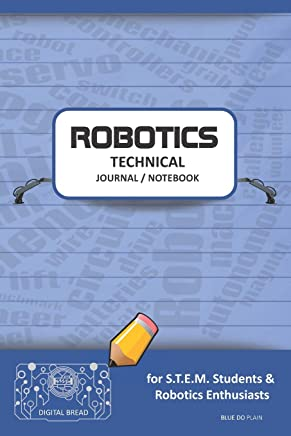 Robotics Technical Journal Notebook - For Stem Students & Robotics Enthusiasts: Build Ideas, Code Plans, Parts List, Troubleshooting Notes, Competition Results, Meeting Minutes, Blue Do Plain1