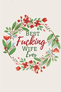 Best Fucking Wife Ever: A Funny lined Notebook. Blank Novelity Journal With Romantic Cover, Perfect as Gift for Your amazing partner!. Marriage and ... Funny Birthday Cards/ Happy Fucking Birthday.