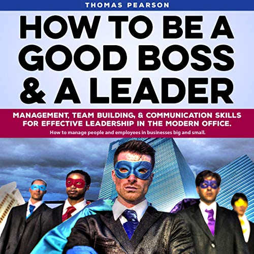 How to Be a Good Boss and a Leader Audiobook By Thomas Pearson cover art