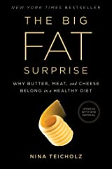 The Big Fat Surprise: Why Butter, Meat and Cheese Belong in a Healthy Diet Kindle Edition
