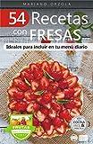 54 RECETAS CON FRESAS: Ideales para incluir en tu menú diario (Colección Cocina Fácil & Práctica nº 112)