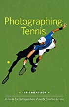 Photographing Tennis: A Guide for Photographers, Parents, Coaches & Fans