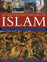 An Illustrated History of Islam: The story of Islamic religion, culture and civilization, from the time of the Prophet to the modern day, shown in over 180 photographs