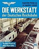 Die Werkstatt der Deutschen Reichsbahn: Ausgewählte Beiträge aus der legendären Zeitschrift