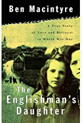 The Englishman's Daughter: A True Story of Love and Betrayal in World War One Kindle Edition