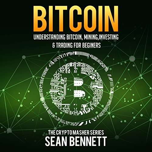 Bitcoin: Understanding Bitcoin, Mining, Investing & Trading for Beginners audiobook cover art