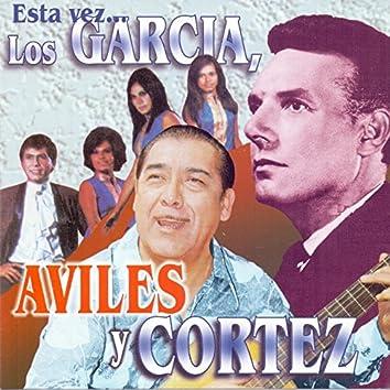 Esta Vez...Los Garcia, Aviles y Cortez
