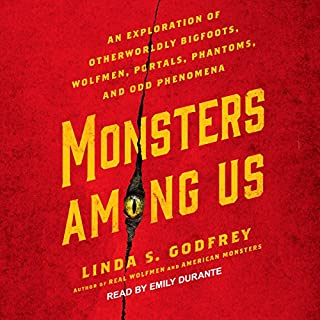 Monsters Among Us     An Exploration of Otherworldly Bigfoots, Wolfmen, Portals, Phantoms, and Odd Phenomena              By:                                                                                                                                 Linda S. Godfrey                               Narrated by:                                                                                                                                 Emily Durante                      Length: 10 hrs and 42 mins     93 ratings     Overall 4.2