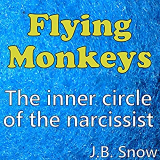 Flying Monkeys     The Inner Circle of the Narcissist              By:                                                                                                                                 J.B. Snow                               Narrated by:                                                                                                                                 D Gaunt                      Length: 34 mins     6 ratings     Overall 4.3