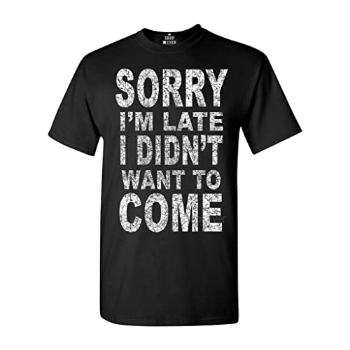4b0adb69 Shop4Ever Sorry I'm Late I Didn't Want to Come T-Shirt