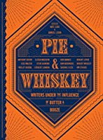 Pie & Whiskey: Writers Under the Influence of Butter & Booze 1632171120 Book Cover