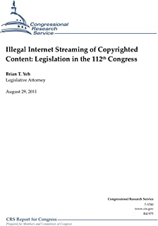 Illegal Internet Streaming of Copyrighted Content: Legislation in the 112th Congress
