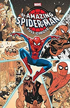 Amazing Spider-Man: Full Circle (Amazing Spider-Man (2018-)) by [Nick Spencer, Jonathan Hickman, Gerry Duggan, Al Ewing, Chip Zdarsky, Kelly Thompson, Jason Aaron, Chris Bachalo, Chris Sprouse, Greg Smallwood, Mike Allred, Rod Reis, Rachael Stott, Valerio Schiti, Cameron Stewart, Mark Bagley]