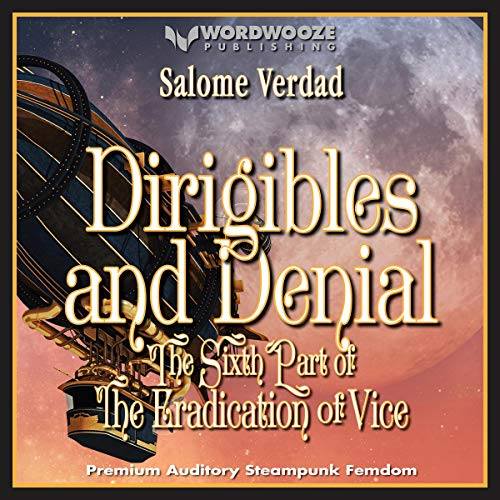 Dirigibles and Denial: The Sixth Part of the Eradication of Vice  By  cover art
