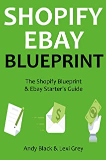SHOPIFY EBAY BLUEPRINT (2016): The Shopify Blueprint & Ebay Starter's Guide