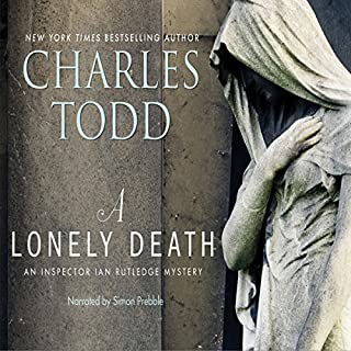 A Lonely Death     An Inspector Ian Rutledge Mystery              By:                                                                                                                                 Charles Todd                               Narrated by:                                                                                                                                 Simon Prebble                      Length: 11 hrs and 1 min     623 ratings     Overall 4.3