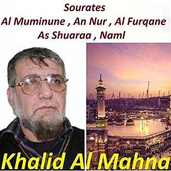 Sourates Al Muminune , An Nur , Al Furqane , As Shuaraa , Naml (Quran)