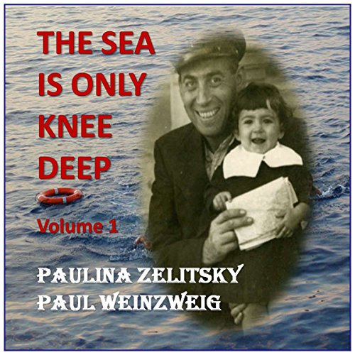 The Sea Is Only Knee Deep, Volume 1 Audiobook By Paul Weinzweig, Paulina Zelitsky cover art