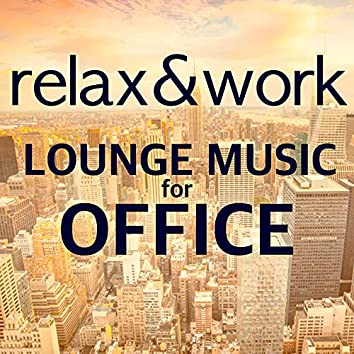 Relax & Work - Lounge Music for Office: Chill Out Songs & Relaxing Piano Sounds