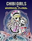 Chibi Girls in Whimsical Floral: Adult Coloring Book with Adorable Chibi Girls and Relaxing Floral Patterns for Stress Relief