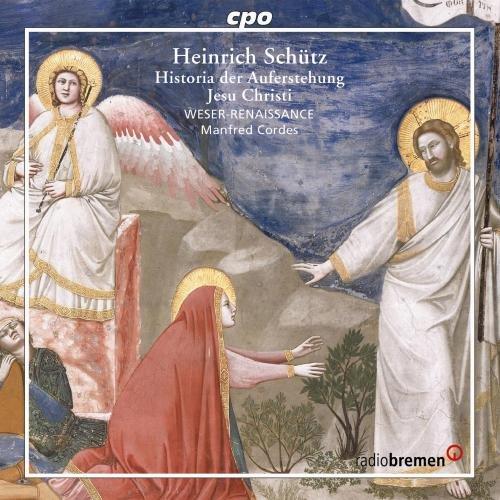 Schütz : Historia Der Auferstehung Jesu Christi. Weser-Renaissance, Cordes