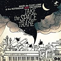 Take The Space Trane by Mark de Clive-Lowe & The Rotterdam Jazz Orchestra