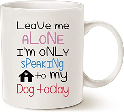Funny Dog Coffee Mug for Dog Lovers, Leave Me Alone I'm Only Speaking to My Dog Today Ceramic Fun Cute Dog Cup White, 11 Oz