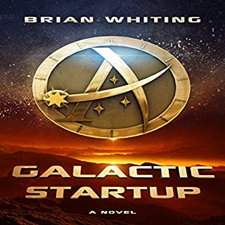 Galactic Startup                   By:                                                                                                                                 Brian Whiting                               Narrated by:                                                                                                                                 Daniel McColly                      Length: 6 hrs and 23 mins     76 ratings     Overall 4.3
