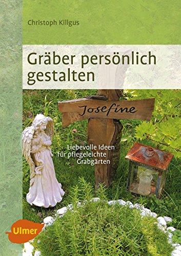 Gräber persönlich gestalten: Liebevolle Ideen für pflegeleichte Grabgärten