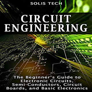 Circuit Engineering: The Beginner's Guide to Electronic Circuits, Semi-Conductors, Circuit Boards, and Basic Electronics                   By:                                                                                                                                 Solis Tech                               Narrated by:                                                                                                                                 Millian Quinteros                      Length: 1 hr and 36 mins     70 ratings     Overall 2.9