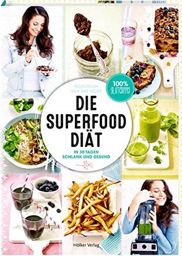 Die Superfood-Diät: In 30 Tagen schlank und gesund