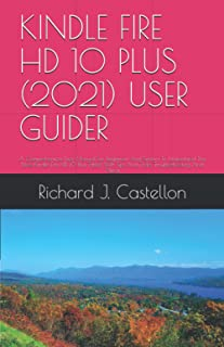KINDLE FIRE HD 10 PLUS (2021) USER GUIDER: A Comprehensive User Manual For Beginners And Seniors To Understand The New Kin...
