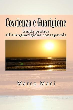 Coscienza e Guarigione: Guida pratica allautoguarigione consapevole