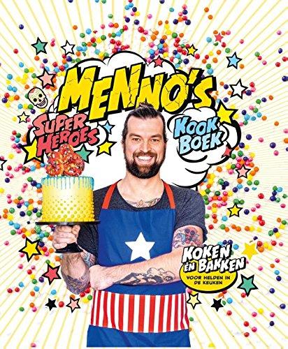 Menno's superheroes kookboek: koken en bakken voor helden in de keuken