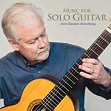 Music for Solo Guitar -- John Gordon Armstrong