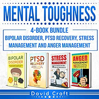 Mental Toughness: 4-Book Bundle - Bipolar Disorder, PTSD Recovery, Stress Management and Anger Management                   By:                                                                                                                                 David Craft                               Narrated by:                                                                                                                                 Jim D Johnston                      Length: 7 hrs and 17 mins     9 ratings     Overall 4.2