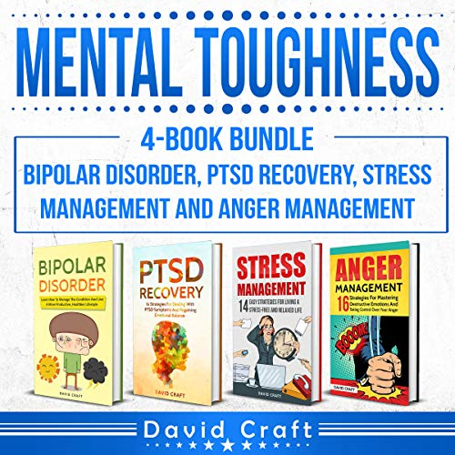 Mental Toughness: 4-Book Bundle - Bipolar Disorder, PTSD Recovery, Stress Management and Anger Management audiobook cover art