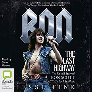 Bon: The Last Highway     The Untold Story of Bon Scott and AC/DC's Back in Black              By:                                                                                                                                 Jesse Fink                               Narrated by:                                                                                                                                 Simon Harvey                      Length: 12 hrs and 40 mins     17 ratings     Overall 4.2