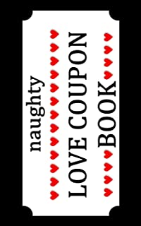 Naughty Love Coupon Book: Sex Voucher for Couples - Funny Birthday and Anniversary gift idea for Him or Her (Kinky Valentines Day)