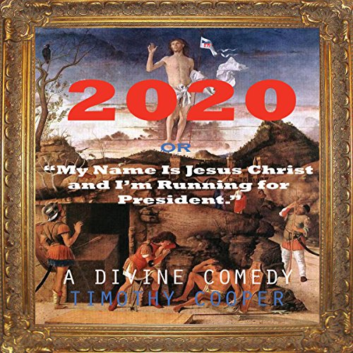 2020 or My Name is Jesus Christ and I'm Running for President audiobook cover art