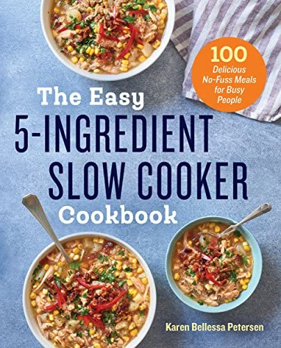The Easy 5 Ingredient Slow Cooker Cookbook 100 Delicious No Fuss Meals for Busy People product image