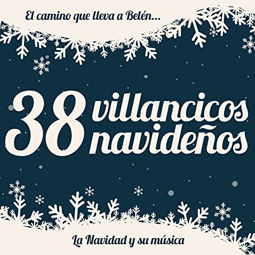 38 Villancicos Navideños. El Camino Que Lleva a Belén, La Navidad y...