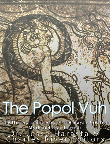The Popol Vuh: The History and Legacy of the Maya's Creation Myth and Epic Legends (English Edition)