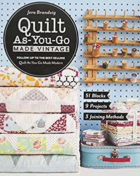 Quilt As-You-Go Made Vintage  51 Blocks 9 Projects 3 Joining Methods
